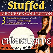 Stuffed: Arabian Nights Group Ménage - Three Book Collection (       UNABRIDGED) by Chera Zade Narrated by Dahlia Lynde