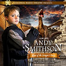 Andy Smithson: Blast of the Dragon's Fury Performance by L.R.W. Lee, M.J. Elliott Narrated by J.T. Turner, Fred Robbins, Will Fafard,  The Colonial Radio Players
