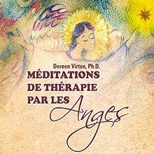 Méditations de thérapie par les Anges | Livre audio Auteur(s) : Doreen Virtue Narrateur(s) : Caroline Boyer