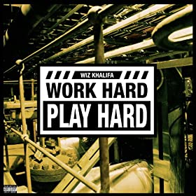 Work Hard, Play Hard [Explicit]