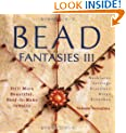 Bead Fantasies III: Still More Beautiful, Easy-To-Make Jewelry (Bead Fantasies)
