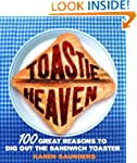 Toastie Heaven: 100 great reasons to...