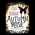 Autumn Rose: A Dark Heroine Novel Audiobook by Abigail Gibbs Narrated by Josie Dunn