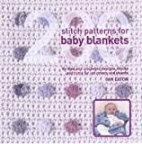 200 Stitch Patterns for Baby Blankets: Knitted and Crocheted Designs for Crib Covers, Shawls and Afghans (1845431421) by Eaton, Jan