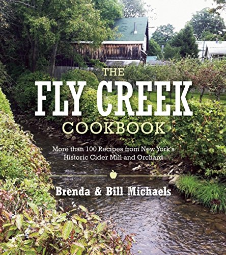 The Fly Creek Cider Mill Cookbook: More than 100 Great Apple Recipes by Brenda Palmer Michaels, Bill Michaels