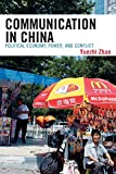 Communication in China: Political Economy, Power, and Conflict (State & Society in East Asia)