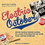 Electric October: Seven World Series Games, Six Lives, Five Minutes of Fame That Lasted Forever   Kevin Cook