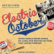 Electric October: Seven World Series Games, Six Lives, Five Minutes of Fame That Lasted Forever Audiobook by Kevin Cook Narrated by Joe Barrett