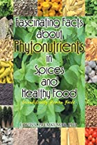 Fascinating Facts about Phytonutrients in Spices and Healthy Food: Scientifically Proven Facts