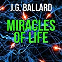 Miracles of Life Audiobook by J. G. Ballard Narrated by Steven Pacey