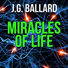 Miracles of Life (       UNABRIDGED) by J. G. Ballard Narrated by Steven Pacey