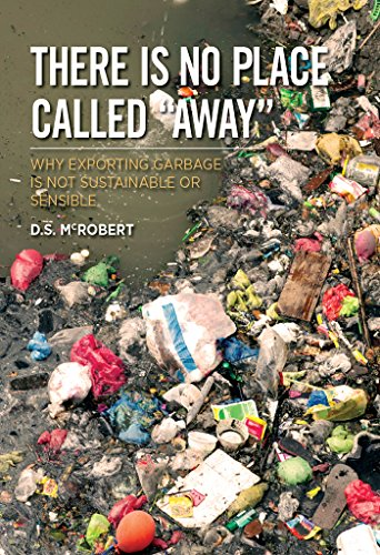 there-is-no-place-called-away-why-exporting-garbage-is-not-sustainable-or-sensible-english-edition