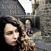 Through Maria's Eyes Audiobook by Linda Sunshine, David Rich Narrated by Karen Rose Richter, David Rich