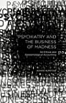 Psychiatry and the Business of Madnes...
