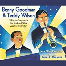Benny Goodman and Teddy Wilson: Taking the Stage As the First Black-and-White Jazz Band in History (       UNABRIDGED) by Lesa Cline-Ransome Narrated by Sean Crisden
