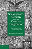 img - for Shakespeare, Alchemy and the Creative Imagination: The Sonnets and A Lover's Complaint by Margaret Healy (2014-07-17) book / textbook / text book