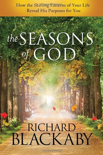 The Seasons of God: How the Shifting Patterns of Your Life Reveal His Purposes for You, Blackaby, Richard