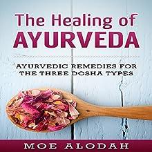 The Healing of Ayurveda: Ayurvedic Remedies for the Three Dosha Types Audiobook by Moe Alodah Narrated by Jordan Thomas
