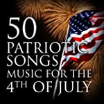 50 Patriotic Songs Music for the 4th...
