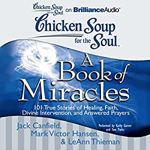 Chicken Soup for the Soul: A Book of Miracles - 101 True Stories of Healing, Faith, and More Audiobook