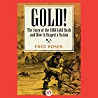 Gold!: The Story of the 1848 Gold Rush and How It Shaped a Nation Hörbuch von Fred Rosen Gesprochen von: A. Smith Harrison
