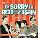 I'm Sorry I'll Read that Again, Volume 4 Radio/TV Program by Graeme Greene, Bill Oddie, Tim Brooke-Taylor, Jo Kendall, Elizabeth Lord, John Cleese Narrated by Tim Tim Brooke-Taylor, Graeme Garden, David Hatch, John Cleese
