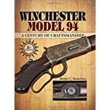 Winchester Model 94: A Century of Craftmanshipby Robert C. Renneberg