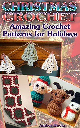 Christmas Crochet: Amazing Crochet Patterns for Holidays: (Crochet Stitches, Crochet Patterns) (Crochet Projects Book 1)