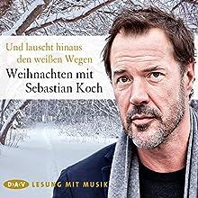 Und lauscht hinaus den weißen Wegen: Weihnachten mit Sebastian Koch Hörbuch von  div. Gesprochen von: Sebastian Koch