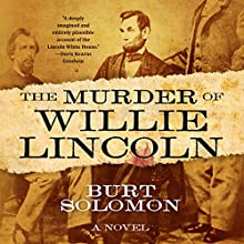 The Murder of Willie Lincoln: A Novel Audiobook by Burt Solomon Narrated by Hunter Graham
