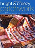 R. Norum Bright and Breezy Patchwork - Over 30 Fresh Quilting and Patchwork Projects
