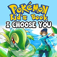 I Choose You: Kid's Pokemon Book (I Can Read Edition) (       UNABRIDGED) by Warburg Publishing Narrated by Ryan Hunter