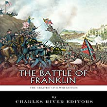 The Greatest Civil War Battles: The Battle of Franklin (       UNABRIDGED) by Charles River Editors Narrated by Patte Shaughnessy