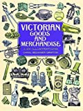 Victorian Goods and Merchandise: 2,300 Illustrations (Dover Pictorial Archive)