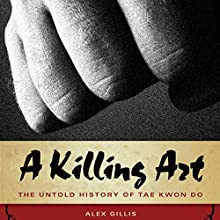 A Killing Art: The Untold History of Tae Kwon Doe Audiobook by Alex Gillis Narrated by Ramon De Ocampo