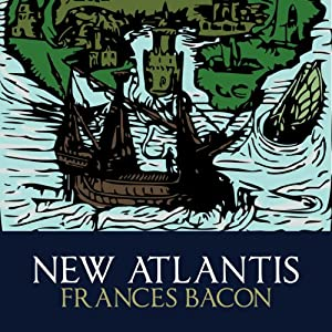 a literary analysis of new atlantis by francis bacon Francis bacon's new atlantis (1626) known primarily for the section on salomons house, the supposed blueprint for the royal society, new atlantis is one of only two.