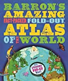 Barrons Amazing Fact-Packed, Fold-Out Atlas of the World: With Awesome Pop-Up Map!