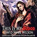 This Is My Blood (       UNABRIDGED) by David Niall Wilson Narrated by Philippa Ballantine