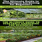 Gardening Box Set #3: Greenhouse Gardening for Beginners & The Ultimate Guide to Vegetable Gardening for Beginners | Lindsey Pylarinos