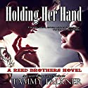Holding Her Hand: Reed Brothers, Volume 15 Audiobook by Tammy Falkner Narrated by Christy Wurzbach