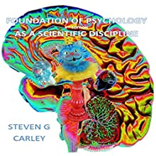 Foundation of Psychology as a Scientific Discipline (       UNABRIDGED) by Steven G. Carley Narrated by Steven G. Carley