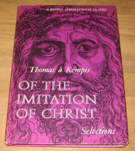 Of The Imitation Of Christ Selections, Kempis, Thomas A.