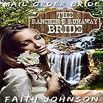 Mail Order Bride: The Rancher's Runway Bride: Brave Frontier Brides, Book 1 | Faith Johnson
