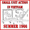 Small Unit Action in Vietnam, Summer 1966 (       UNABRIDGED) by J. West Narrated by Felbrigg Napoleon Herriot