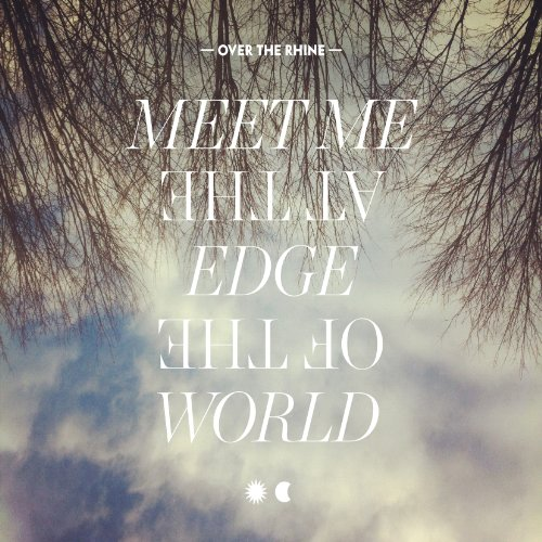 Over The Rhine – Meet Me at the Edge of the World (2013) [FLAC]