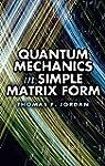 Quantum Mechanics in Simple Matrix Fo...