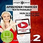 Aprender Francés - Texto Paralelo Curso en Audio, No. 2 - Fácil de Leer - Fácil de Escuchar [Learn French - Parallel Text Audio Course No. 2]    Polyglot Planet
