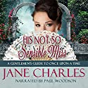His Not So Sensible Miss: A Gentleman's Guide to Once Upon a Time, Book 3 (       UNABRIDGED) by Jane Charles Narrated by Paul Woodson