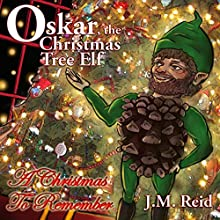 Oskar, the Christmas Tree Elf: A Christmas to Remember (       UNABRIDGED) by J.M. Reid Narrated by Jeff Loeb