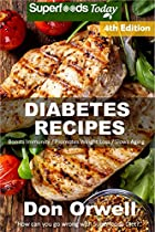Diabetes Recipes: Over 260 Diabetes Type-2 Quick & Easy Gluten Free Low Cholesterol Whole Foods Diabetic Recipes Full Of Antioxidants & Phytochemicals (natural Weight Loss Transformation Book 252)